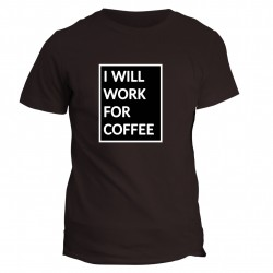 T-shirt napis I will work for coffee