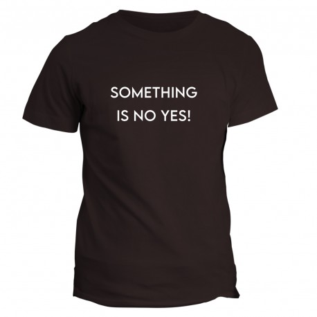 T-shirt z napisem something is no yes